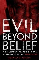 Evil Beyond Belief: The True Story of Harold Shipman, Britain's most prolific serial killer