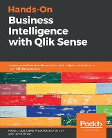 Hands-On Business Intelligence with Qlik Sense: Implement self-service data analytics with insights and guidance from Qlik Sense experts