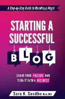 Starting a Successful Blog: Share Your Passion and Turn It into a Business: 1 (( A Step-By-Step Guide To WordPress Magic) Blogging for beginners with WordPress)