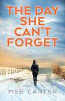 The Day She Can't Forget: The heart-stopping psychological suspense you'll have to keep reading: A compelling psychological thriller that will keep you guessing