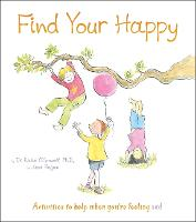 Find Your Happy: Activities to Help When You're Feeling Sad: 2 (Thoughts and Feelings)