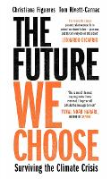 The The Future We Choose: 'Everyone should read this book' MATT HAIG