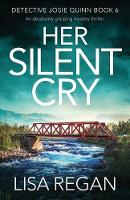Her Silent Cry: An absolutely gripping mystery thriller: 6 (Detective Josie Quinn)