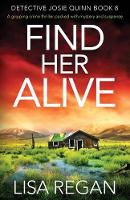 Find Her Alive: A gripping crime thriller packed with mystery and suspense: 8 (Detective Josie Quinn)