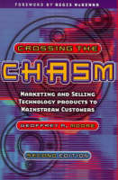 Crossing the Chasm: Marketing and Selling Technology Products to Mainstream Customers