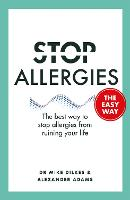 Stop Allergies from Ruining your Life: . . . The Easy Way: The best way to stop allergies from ruining your life