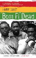 Born Fi' Dead: A Journey Through the Yardie Underworld