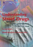 Understanding Street Drugs: A Handbook of Substance Misuse for Parents, Teachers and Other Professionals Second Edition