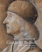 Lives of Giovanni Bellini: Vasari, Ridolfi and the d'Este correspondence (Lives of the Artists)