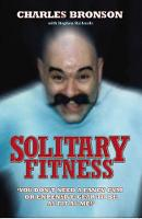 Solitary Fitness - the Ultimate Workout from Britain's Most Notorious Prisoner