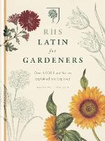 RHS Latin for Gardeners: Over 3,000 Plant Names Explained and Explored: More than 1,500 Essential Plant Names and the Secrets They Contain
