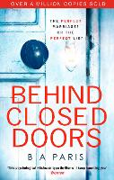 Behind Closed Doors: The gripping, shocking, million-copy and international bestselling psychological thriller from the author of The Dilemma