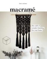 Macrame: The Craft of Creative Knotting for Your Home (Wall hangings and more for beginners)