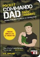 Pocket Commando Dad: Advice for New Recruits to Fatherhood: From Birth to 12 months: Advice for New Recruits to Fatherhood: From Birth to 12 Months 'The Perfect Gift for Father's Day'