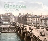 Batsford's Glasgow Then and Now: History of the city in photographs