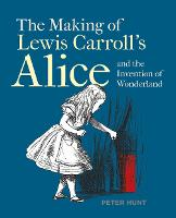 Making of Lewis Carroll's Alice and the Invention of Wonderland, The