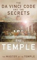 The Da Vinci Code and the Secrets of the Temple: The Master of The Temple