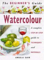 Beginner's Guide: Watercolour (Beginner's Guide to Needlecrafts)