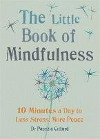 The Little Book of Mindfulness: 10 minutes a day to less stress, more peace (The Little Books)