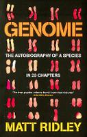 Genome: The Autobiography Of Species In 23 Chapters: The Autobiography of a Species in 23 Chapters