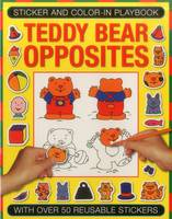 Stricker and Colour-in Playbook: Teddy Bear Opposites: With Over 50 Reusable Stickers (Sticker & Colour in Playbook)