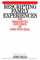 Rescripting Family Experience: The Therapeutic Influence of John Byng-Hall