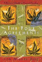 The Four Agreements: Practical Guide to Personal Freedom: A Practical Guide to Personal Freedom (Toltec Wisdom)