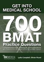 Get into Medical School - 700 BMAT Practice Questions: With Contributions from Official BMAT Examiners and Past BMAT Candidates