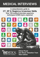 Medical Interviews (3rd Edition): A comprehensive guide to CT, ST & Registrar Interview Skills - Over 120 medical interview questions, techniques and NHS topics explained
