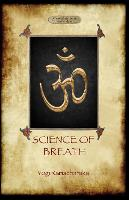 The Science of Breath: A Complete Manual of the Oriental Breathing Philosophy of Physical, Mental, Psychic and Spiritual Development (Aziloth Books)
