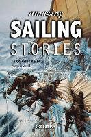 Amazing Sailing Stories: True Adventures from the High Seas: 1 (Amazing Stories)