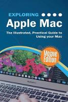 Exploring Apple Mac Mojave Edition: The Illustrated, Practical Guide to Using your Mac (1) (Exploring Tech)