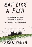 Eat Like a Fish: My adventures as a fisherman turned restorative ocean farmer