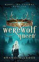 The Werewolf Queen: 1 (Wheel of Crowns)