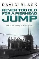 Never Too Old for a Pierhead Jump (6) (Harry Gilmour Novel)