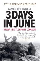 Three Days In June: The Incredible Minute-by-Minute Oral History of 3 Para's Deadly Falklands Battle