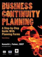 Business Continuity Planning: A Step-By-Step Guide with Planning Forms, 3rd Edition: A Step-by-Step Guide With Planning Forms on CD-ROM, 3rd Edition