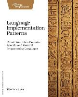Language Implementation Patterns: Create Your Own Domain-Specific and General Programming Languages: Techniques for Implementing Domain-Specific Languages (Pragmatic Programmers)