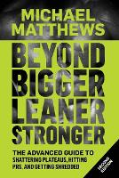 Beyond Bigger Leaner Stronger: The Advanced Guide to Building Muscle, Staying Lean, and Getting Strong: 5 (Muscle For Life)