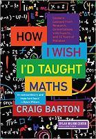 How I Wish I'd Taught Maths: Lessons Learned From Research, Conversations with Experts, and 12 Years of Mistakes