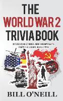 The World War 2 Trivia Book: Interesting Stories and Random Facts from the Second World War: Volume 1 (Trivia War Books)