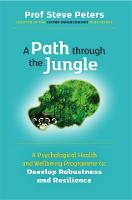 A Path through the Jungle: Psychological Health and Wellbeing Programme to Develop Robustness and Resilience: new release from bestselling author of ... of million copy seller The Chimp Paradox)