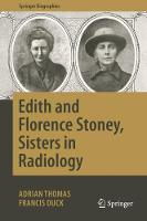 Edith and Florence Stoney, Sisters in Radiology (Springer Biographies)