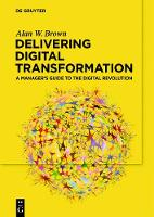 Delivering Digital Transformation: A Manager's Guide to the Digital Revolution