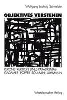 Objektives Verstehen: Rekonstruktion eines Paradigmas: Gadamer, Popper, Toulmin, Luhmann (German Edition)