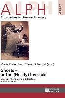 Ghosts - or the (Nearly) Invisible; Spectral Phenomena in Literature and the Media (9) (ALPH: Arbeiten zur Literarischen Phantastik / ALPH: Approaches to Literary Phantasy)