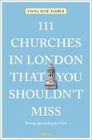 111 Churches in London That You Shouldn't Miss (111 Places/Shops): Travel Guide