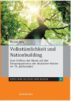 Volkstümlichkeit und Nationbuilding: Zum Einfluss der Musik auf den Einigungsprozess der deutschen Nation im 19. Jahrhundert