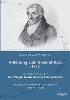 Anleitung zum General-Bass (1805), einschließlich der Biographie: Karl Weigl: Emanuel Aloys Förster (1913). Neu gesetzt, kommentiert und herausgegeben von Daniel Hensel