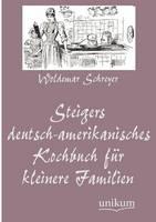 Steigers deutsch-amerikanisches Kochbuch für kleinere Familien